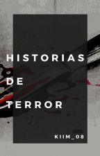 Historias de terror (Basadas en hechos reales) by Kiim_08