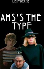 Ahs's The Type by lightwxrms