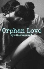 Orphan Love (paused, sorry) by XIloveloveX