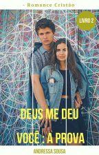 Deus Me Deu Você: A Prova by AndressaSousa026