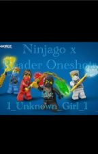 Ninjago X Reader Oneshots ON HOLD by 1_Unknown_Girl_1
