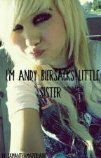 I'm Andy Biersacks Little Sister by SamSempiternal