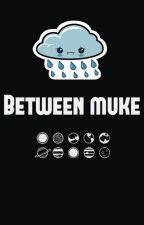 Between Muke by mukeheartt