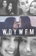 W.D.Y.W.F.M (Camren) by jurassicjauregui