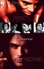 Oh, Sweet, Innocent Michael I Homo Erotica I Michael Jackson FanFiction I by KatyaZamo811