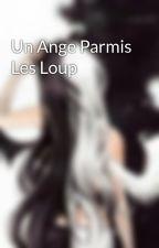 Un Ange Parmis Les Loup by juste_un_ange