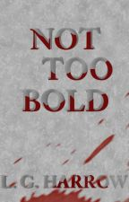 Not Too Bold by whoneedsaname