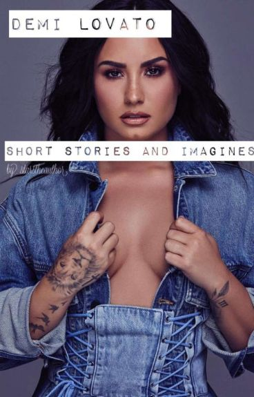 Demi Lovato Imagines And Short Stories