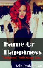 Fame Or Happiness {Completed} by MissEvelynRose