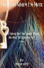 I Scream When I'm Mute by kmlara1221