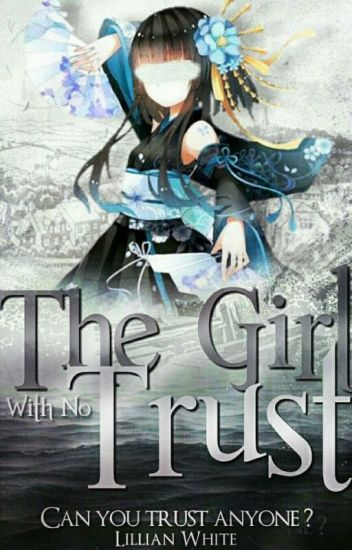 The Girl With No Trust (A Naruto Fanfiction)