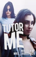 Tutor Me by Mrs_Jauregui25