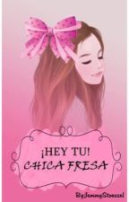 Hey tu!! Chica Fresa by JemmyStoessel