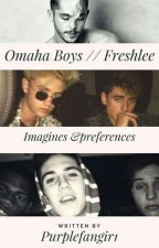 Omaha Boys // Freshlee  Imagines And Preferences by purplefangir1
