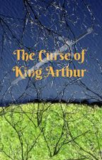 The Curse of King Arthur (Being Rewritten) by Jack_Phinney_Writes