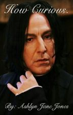 How Curious.  <<Snape-Student Romance>> by TheShadedWriter