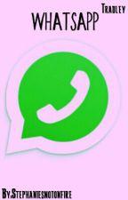 Whatsapp- Tradley by Stephaniesnotonfire