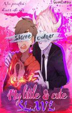 My Litlle & Cute Slave (Tomco)[PAUSADA] by GwenCreepy