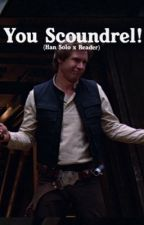 You Scoundrel!  (Han Solo x Reader) by becky_barnes
