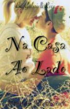 Na Casa Ao Lado (Romance Adolescente) by GabrielliReis13