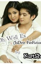 Oh Well Ex (JaDine Fanfiction) by WolfSha