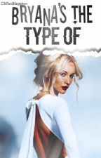 Bryana's The Type Of ; B.H by CliffxrdHappines