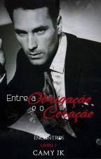 Entre a Obrigação e o Coração #Livro 7 by CamyJk