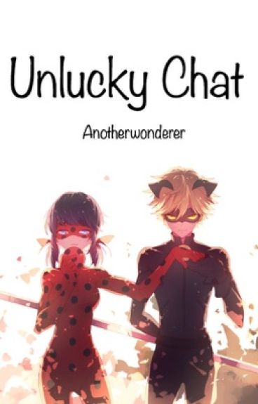 Unlucky Chat -Miraculous Ladybug and Chat Noir-