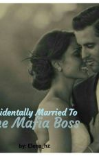 Accidentally Married To The Mafia Boss by Elena_hz