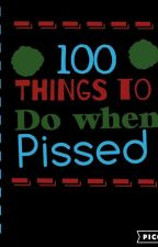 100 Things to Do When Pissed by tamaki111