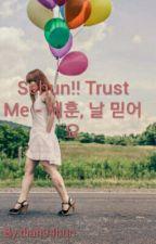 Sehun!! Trust Me - 세훈, 날 믿어요 ( EXO FF - SEHUN ) by diah94hun