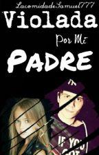~Violada Por Mi Padre~ Rubius Y Tu.#Wattys2016 by LaComidadeSamuel777