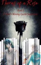 Thorns of a Rose #1 (Howl's Moving Castle fanfiction) by lilmisswriter17