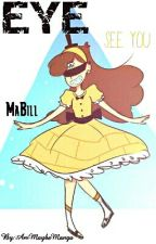 EYE See You MaBill ( A MaBill Fanfic ) by Dat_Girl_MabelG