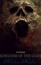Kingdom of the Gods: Mythical Madness by Darkphoenixelias
