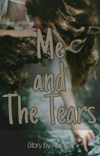 Me And The Tears (Completed)  by E-indahss