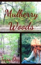 Mulberry Woods (Completed) by ScarsDontDefineYou