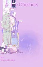 Anime Oneshots by ManicCirce