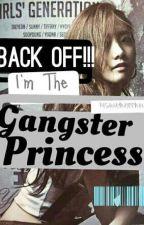Back Off!!! I'm The Gangster Princess #Watty's2016 by PasawayNaYoonaXD