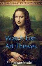 Watch List: Art Thieves by StormstarsFoxfire