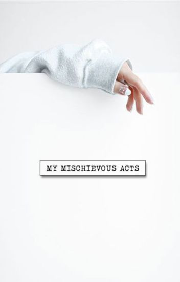 My Mischievous Acts