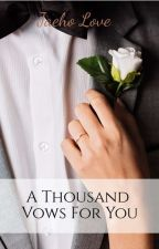 A Thousand Vows For You (COMPLETED) by JaehoLove_
