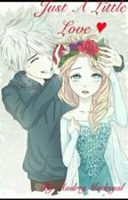 Just A Little Love (Jelsa) *SLOW UPDATES* *UNDERGOING REDITING* by AudreyMadrigal