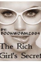 The Rich Girl's Secret by BookWormGirly2004