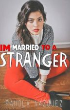 I'm Married to a stranger(complete)(editing) by Chunkymuffins