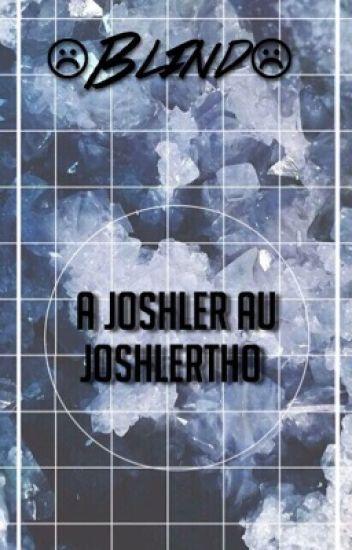 Blind // Joshler