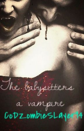 The babysitter's a Vampire (Completed) by CoDZombieSLayer94