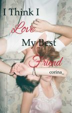 I Think I Love My Best Friend by corina_