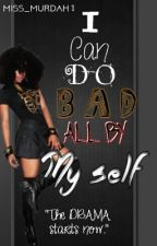 I Can Do Bad All By Myself by Mahaganey