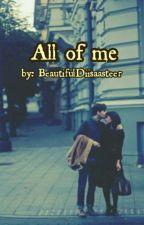 All Of Me by BeautifulDiisaasteer